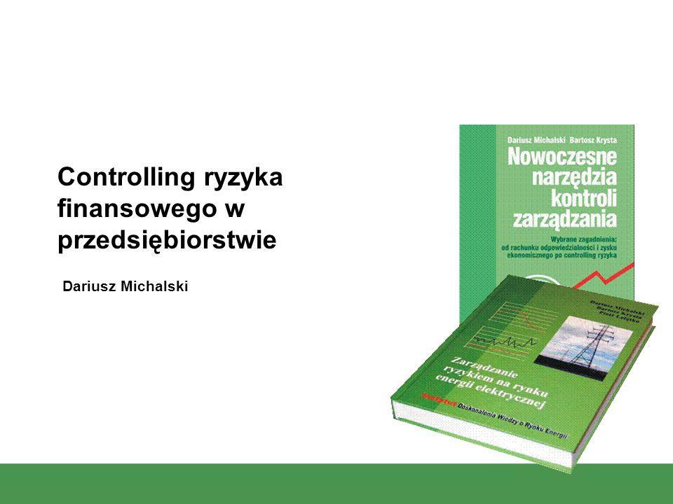 1 Dariusz Michalski Controlling ryzyka finansowego w przedsiębiorstwie