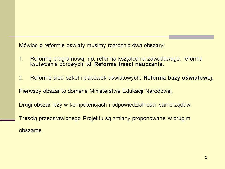 Mówiąc o reformie oświaty musimy rozróżnić dwa obszary: 1. Reformę programową: np. reforma kształcenia zawodowego, reforma kształcenia dorosłych itd.