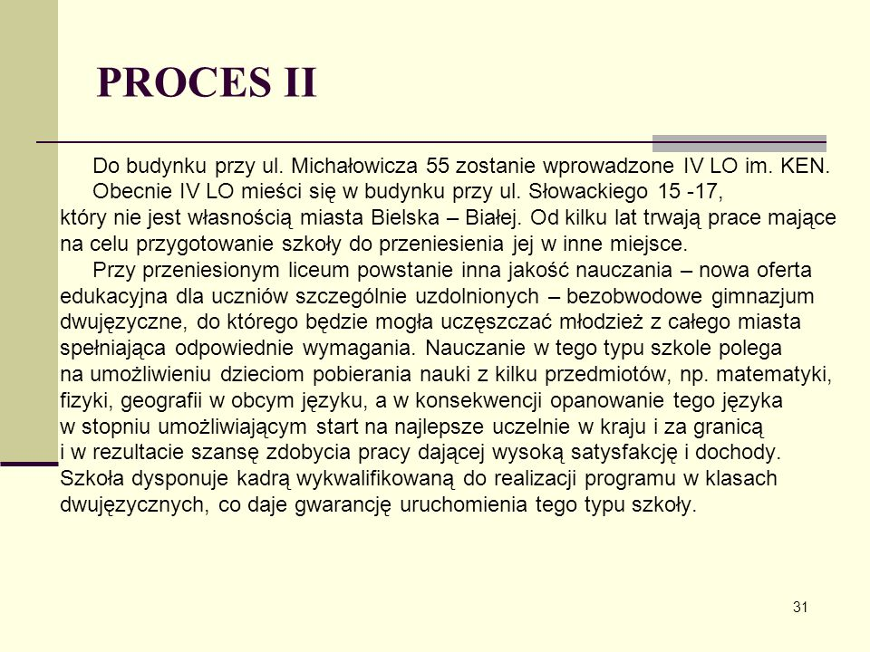 PROCES II Do budynku przy ul. Michałowicza 55 zostanie wprowadzone IV LO im. KEN. Obecnie IV LO mieści się w budynku przy ul. Słowackiego 15 -17, któr