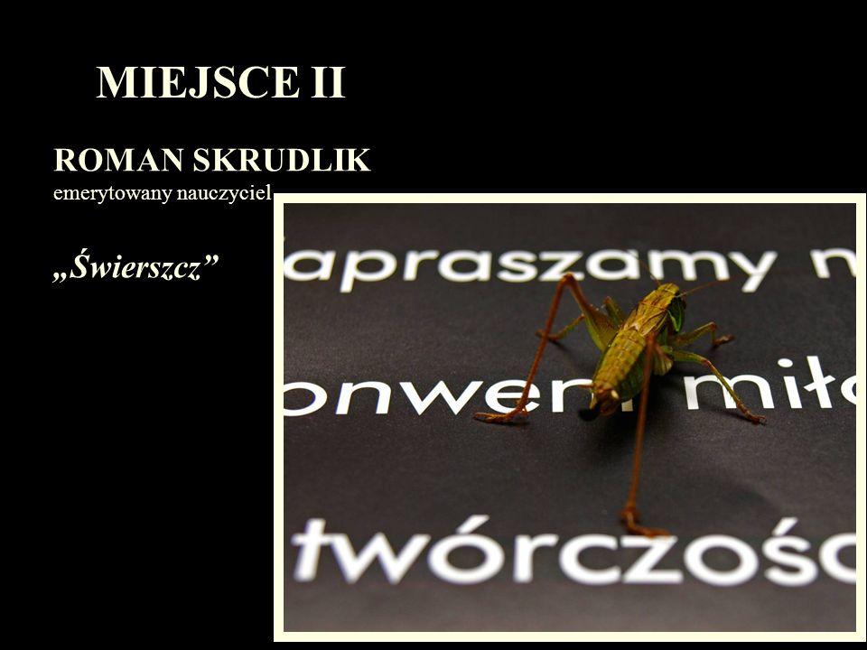 MIEJSCE II ROMAN SKRUDLIK emerytowany nauczyciel Świerszcz