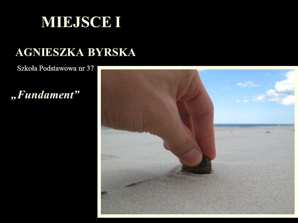 MIEJSCE I AGNIESZKA BYRSKA Szkoła Podstawowa nr 37 Fundament