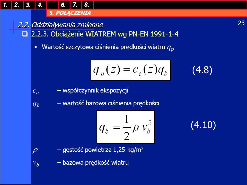 5. POŁĄCZENIA 1. 7. 3.4.6. 8.2. 23 2.2. Oddziaływania zmienne 2.2.3. Obciążenie WIATREM wg PN-EN 1991-1-4 Wartość szczytowa ciśnienia prędkości wiatru