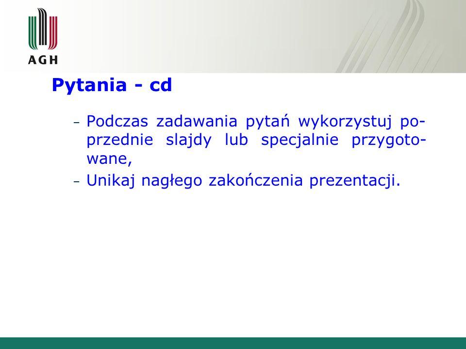 Pytania Na koniec prezentacji umieść slajd ułatwiający komunikację ze słuchaczami: – Podziękuj za wysłuchanie ewentualnie pokaż coś dowcipnego - nie d