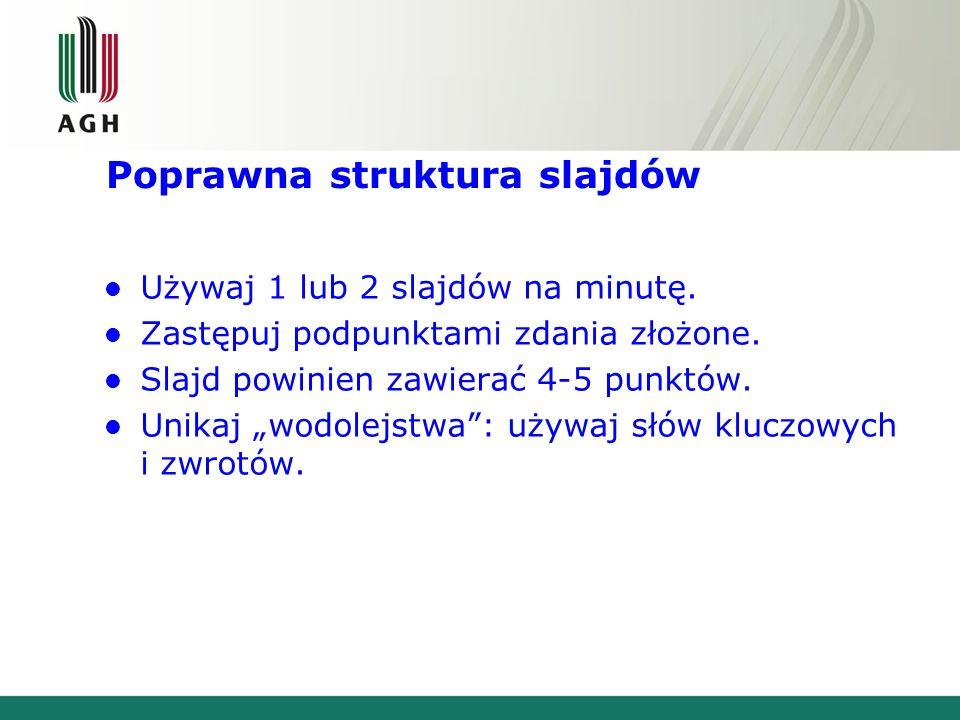 Poprawna struktura slajdów Używaj 1 lub 2 slajdów na minutę.