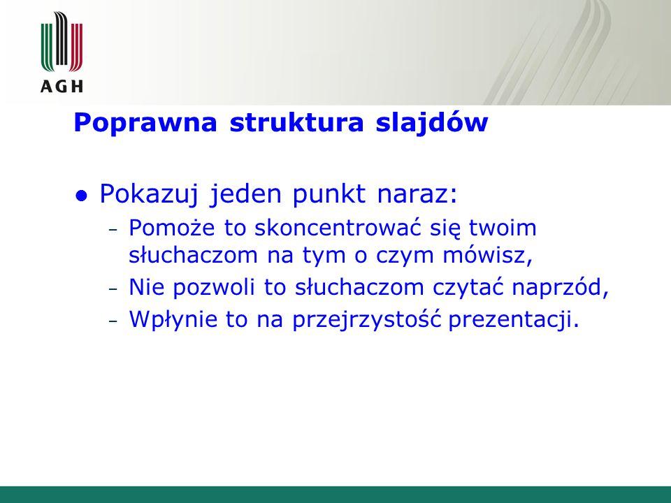 Zła struktura slajdów Ta strona zawiera zbyt dużo słów na jednym slajdzie. Nie jest zapisana w podpunktach, co stwarza trudności zarówno twoim odbiorc