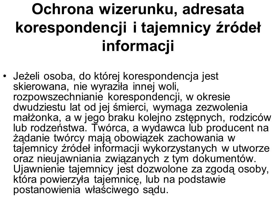 Ochrona wizerunku, adresata korespondencji i tajemnicy źródeł informacji Jeżeli osoba, do której korespondencja jest skierowana, nie wyraziła innej wo