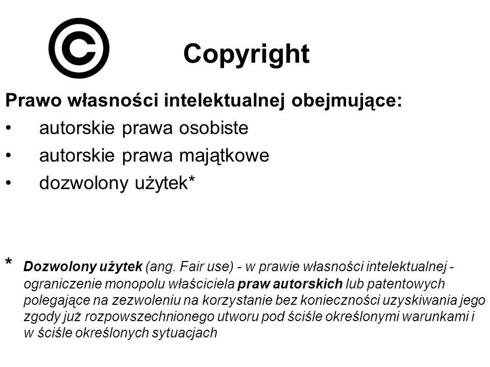 Prawo własności intelektualnej obejmujące: autorskie prawa osobiste autorskie prawa majątkowe dozwolony użytek* * Dozwolony użytek (ang. Fair use) - w