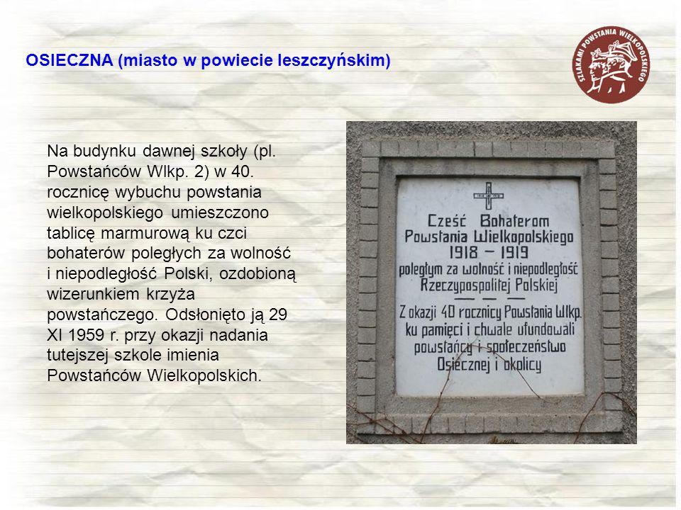 OSIECZNA (miasto w powiecie leszczyńskim) Na budynku dawnej szkoły (pl. Powstańców Wlkp. 2) w 40. rocznicę wybuchu powstania wielkopolskiego umieszczo