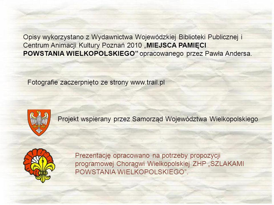 Opisy wykorzystano z Wydawnictwa Wojewódzkiej Biblioteki Publicznej i Centrum Animacji Kultury Poznań 2010 MIEJSCA PAMIĘCI POWSTANIA WIELKOPOLSKIEGO o