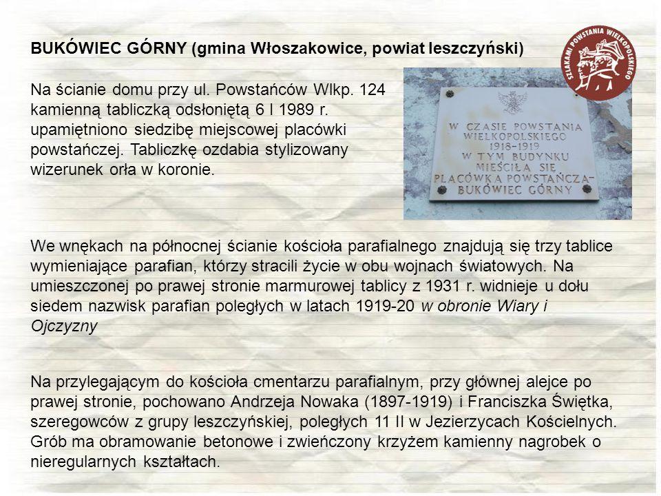 Na ścianie domu przy ul. Powstańców Wlkp. 124 kamienną tabliczką odsłoniętą 6 I 1989 r. upamiętniono siedzibę miejscowej placówki powstańczej. Tablicz