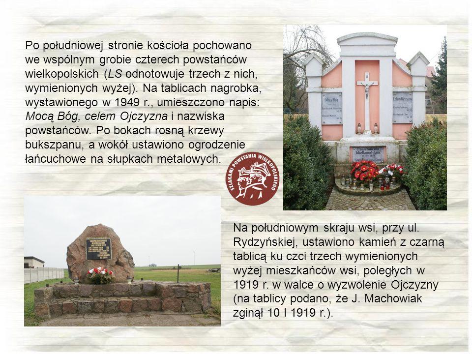 Na południowym skraju wsi, przy ul. Rydzyńskiej, ustawiono kamień z czarną tablicą ku czci trzech wymienionych wyżej mieszkańców wsi, poległych w 1919