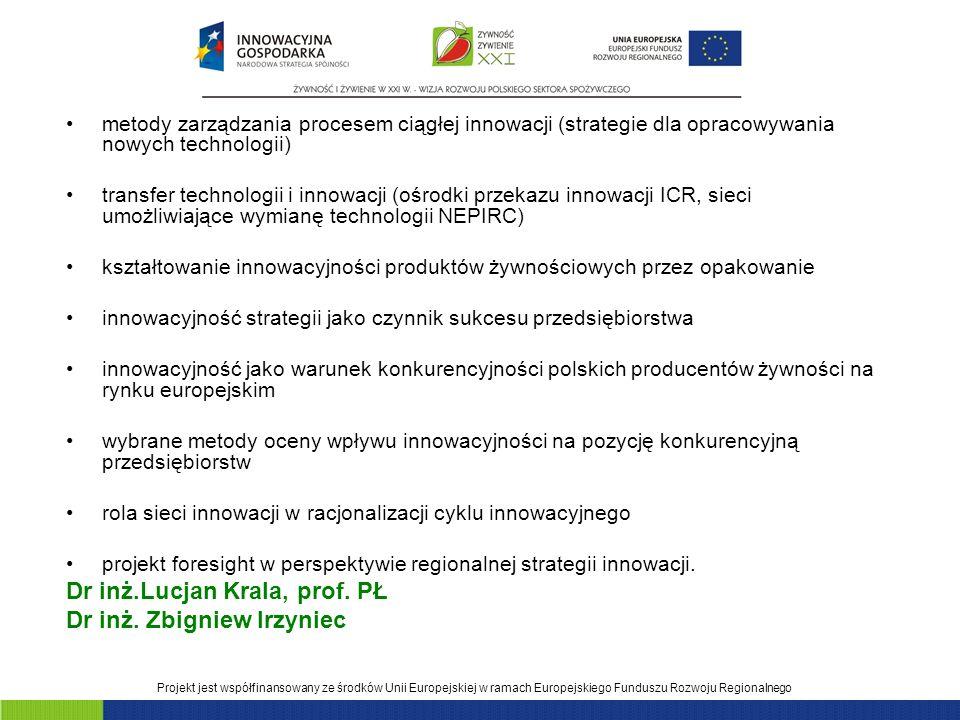 Projekt jest współfinansowany ze środków Unii Europejskiej w ramach Europejskiego Funduszu Rozwoju Regionalnego metody zarządzania procesem ciągłej innowacji (strategie dla opracowywania nowych technologii) transfer technologii i innowacji (ośrodki przekazu innowacji ICR, sieci umożliwiające wymianę technologii NEPIRC) kształtowanie innowacyjności produktów żywnościowych przez opakowanie innowacyjność strategii jako czynnik sukcesu przedsiębiorstwa innowacyjność jako warunek konkurencyjności polskich producentów żywności na rynku europejskim wybrane metody oceny wpływu innowacyjności na pozycję konkurencyjną przedsiębiorstw rola sieci innowacji w racjonalizacji cyklu innowacyjnego projekt foresight w perspektywie regionalnej strategii innowacji.