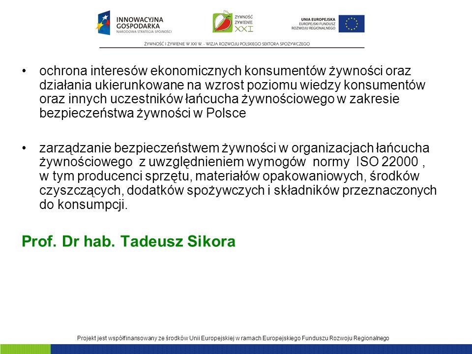 Projekt jest współfinansowany ze środków Unii Europejskiej w ramach Europejskiego Funduszu Rozwoju Regionalnego ochrona interesów ekonomicznych konsumentów żywności oraz działania ukierunkowane na wzrost poziomu wiedzy konsumentów oraz innych uczestników łańcucha żywnościowego w zakresie bezpieczeństwa żywności w Polsce zarządzanie bezpieczeństwem żywności w organizacjach łańcucha żywnościowego z uwzględnieniem wymogów normy ISO 22000, w tym producenci sprzętu, materiałów opakowaniowych, środków czyszczących, dodatków spożywczych i składników przeznaczonych do konsumpcji.