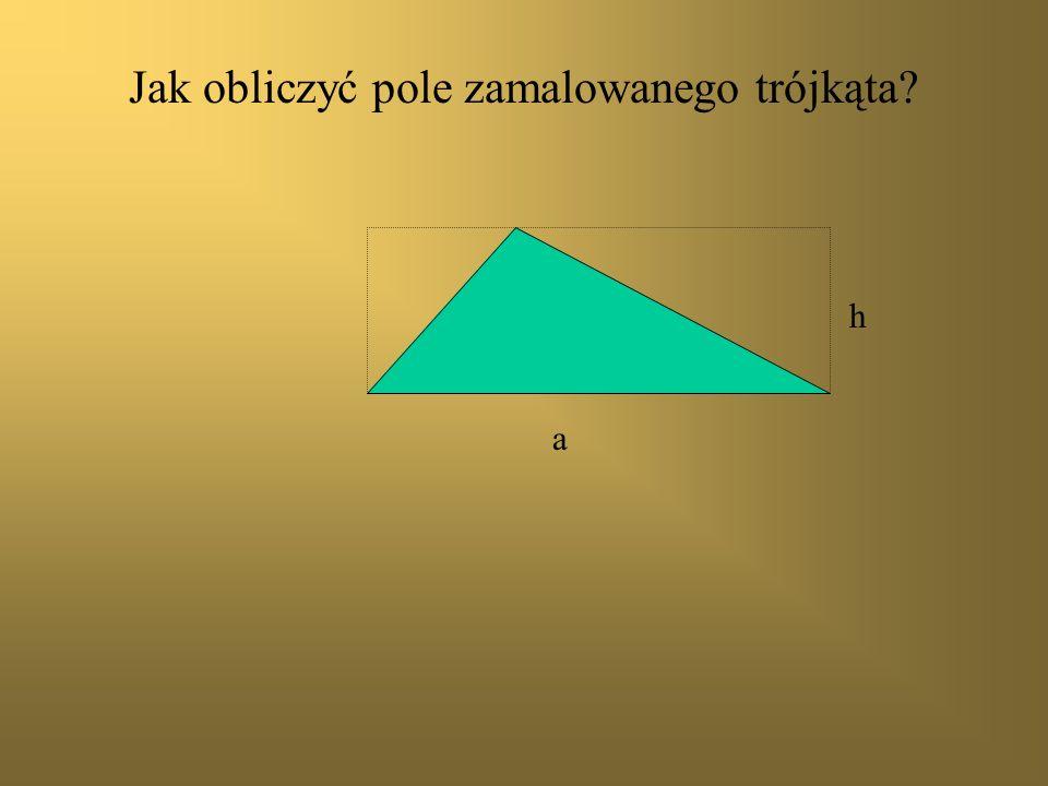 Jak obliczyć pole trójkąta? Oglądaj uważnie następne obrazy. Dalej