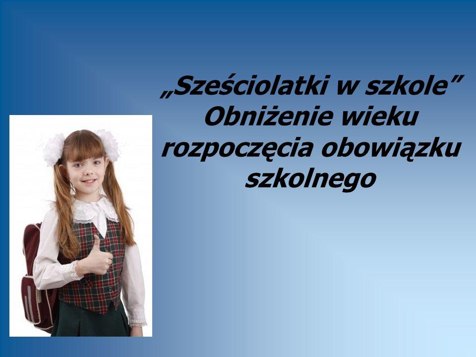 Sześciolatki w szkole Obniżenie wieku rozpoczęcia obowiązku szkolnego