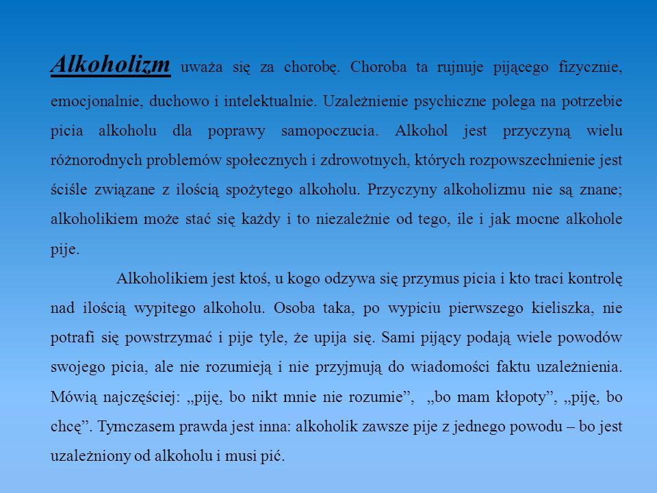Alkoholizm uważa się za chorobę. Choroba ta rujnuje pijącego fizycznie, emocjonalnie, duchowo i intelektualnie. Uzależnienie psychiczne polega na potr