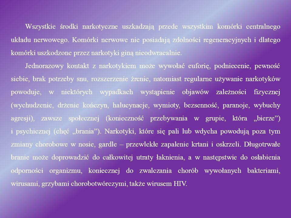 Wszystkie środki narkotyczne uszkadzają przede wszystkim komórki centralnego układu nerwowego. Komórki nerwowe nie posiadają zdolności regeneracyjnych
