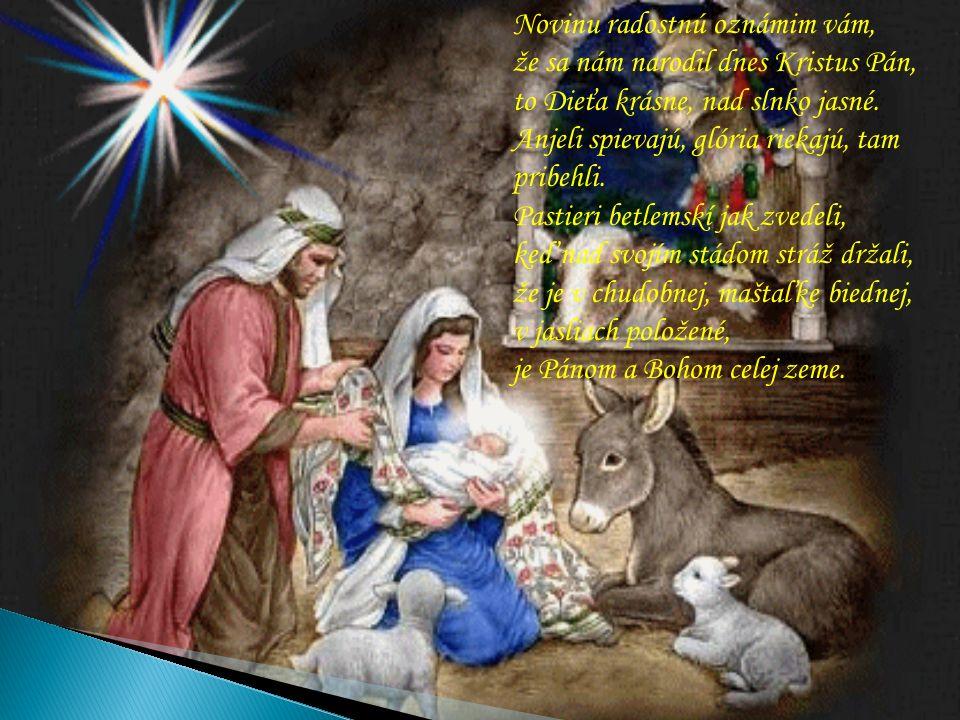 Novinu radostnú oznámim vám, že sa nám narodil dnes Kristus Pán, to Dieťa krásne, nad slnko jasné.