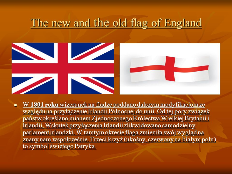 The new and the old flag of England W 1801 roku wizerunek na fladze poddano dalszym modyfikacjom ze względu na przyłączenie Irlandii Północnej do unii.