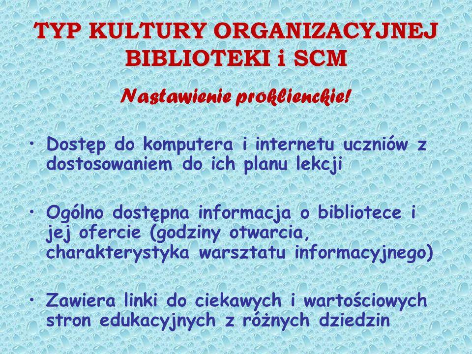TYP KULTURY ORGANIZACYJNEJ BIBLIOTEKI i SCM Nastawienie proklienckie.