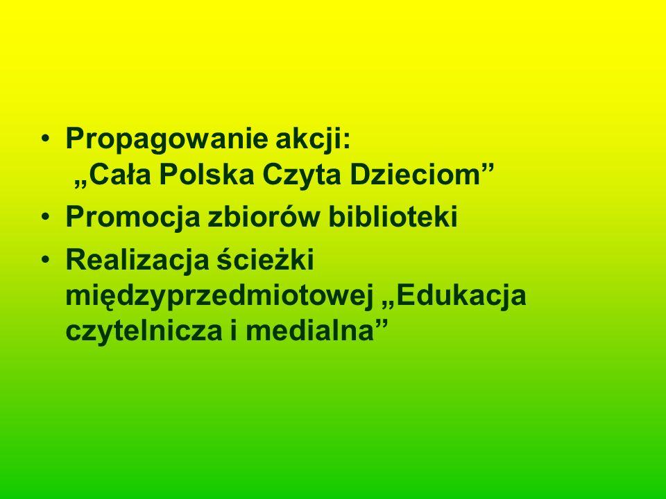 Propagowanie akcji: Cała Polska Czyta Dzieciom Promocja zbiorów biblioteki Realizacja ścieżki międzyprzedmiotowej Edukacja czytelnicza i medialna