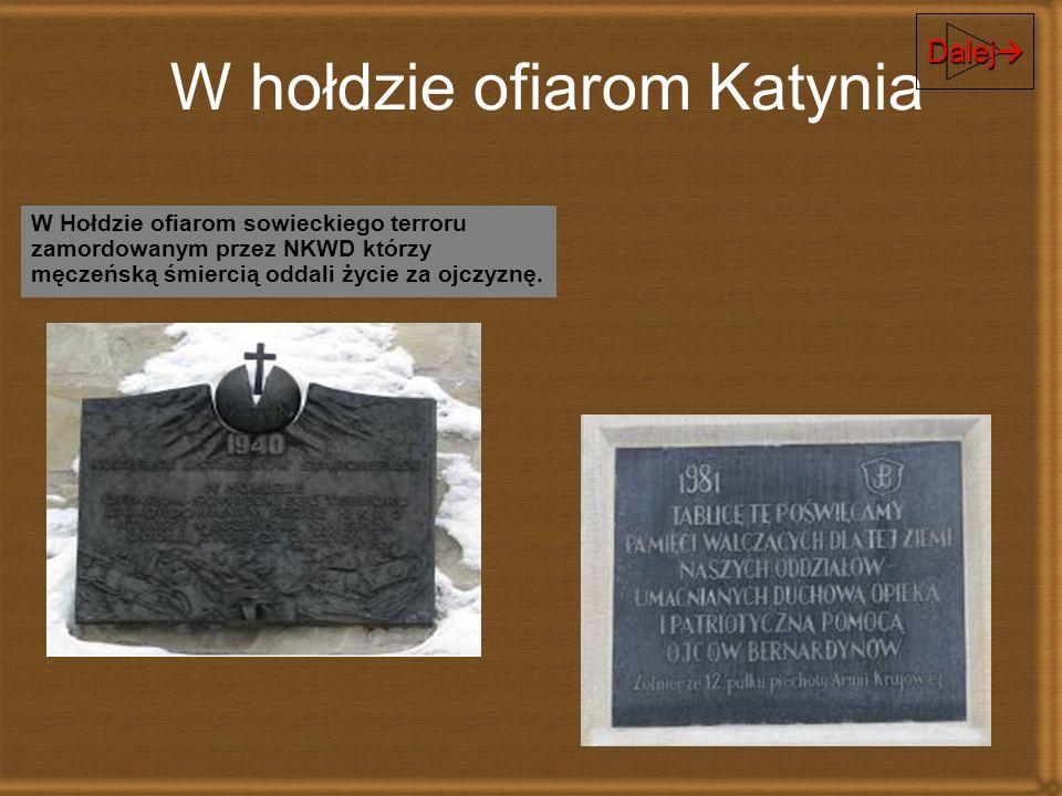 W hołdzie ofiarom Katynia W Hołdzie ofiarom sowieckiego terroru zamordowanym przez NKWD którzy męczeńską śmiercią oddali życie za ojczyznę. Dalej Dale
