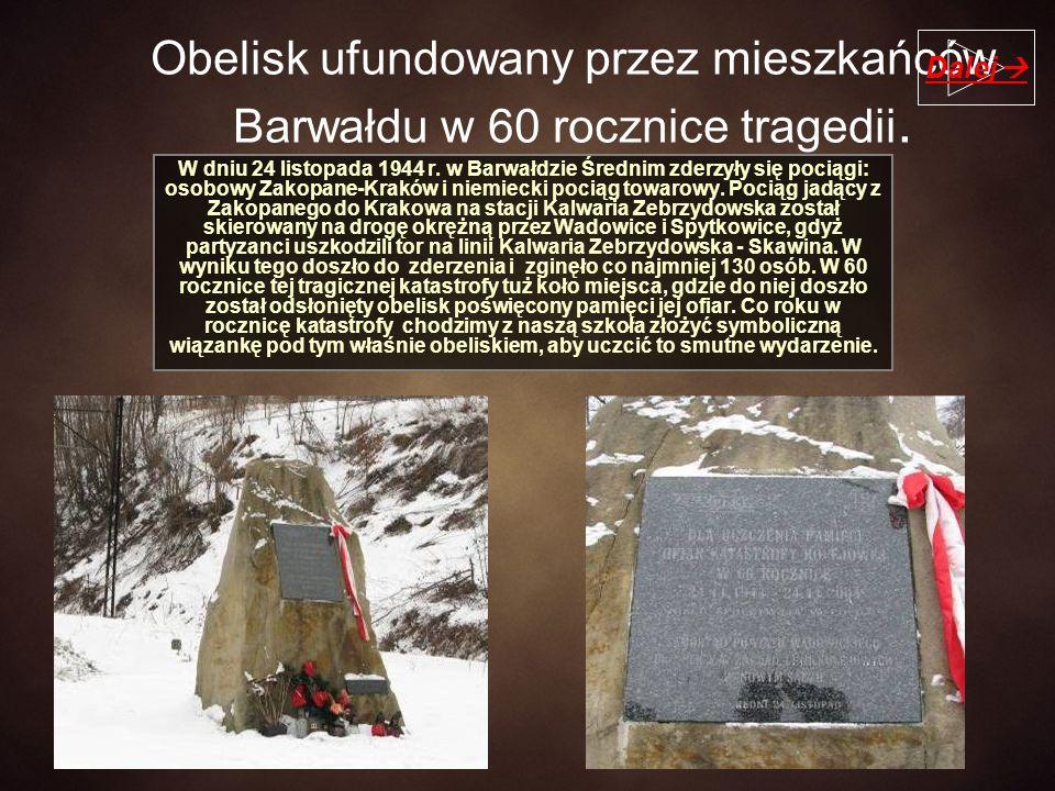 Obelisk ufundowany przez mieszkańców Barwałdu w 60 rocznice tragedii. W dniu 24 listopada 1944 r. w Barwałdzie Średnim zderzyły się pociągi: osobowy Z