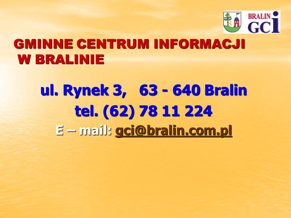 GMINNE CENTRUM INFORMACJI W BRALINIE ul. Rynek 3, 63 - 640 Bralin tel.