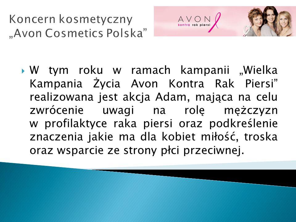 Koncern kosmetyczny Avon Cosmetics Polska W tym roku w ramach kampanii Wielka Kampania Życia Avon Kontra Rak Piersi realizowana jest akcja Adam, mając