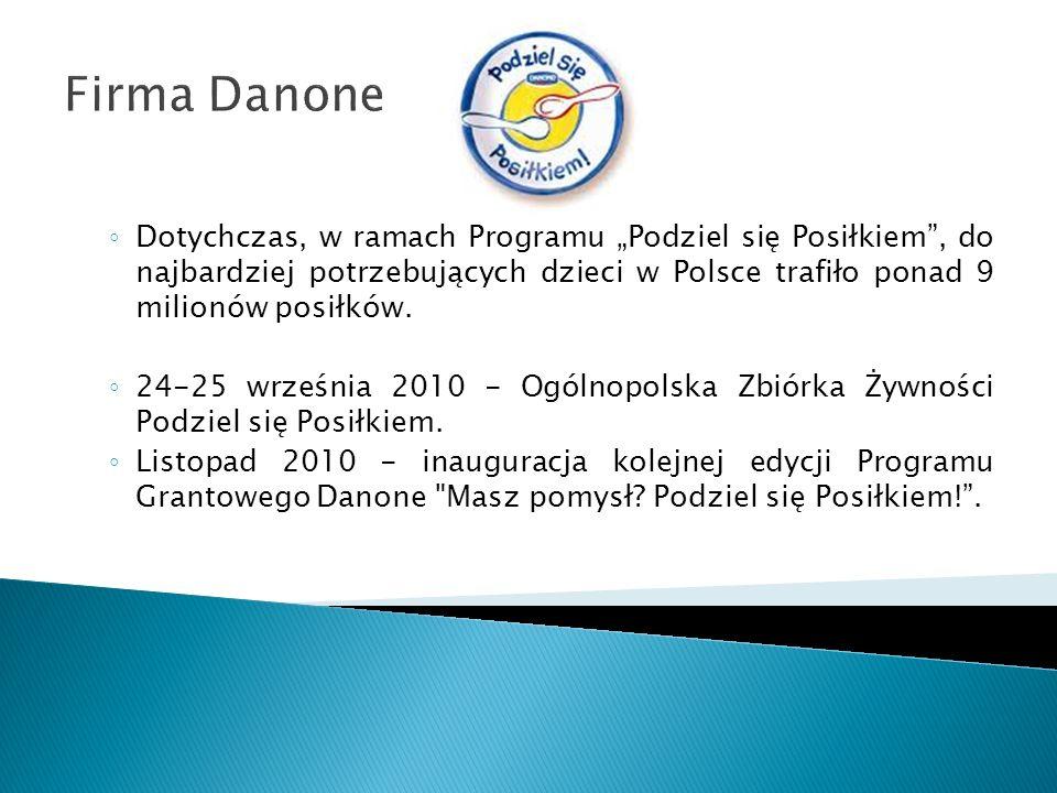 Firma Danone Dotychczas, w ramach Programu Podziel się Posiłkiem, do najbardziej potrzebujących dzieci w Polsce trafiło ponad 9 milionów posiłków. 24-