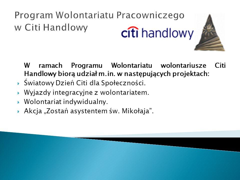 Program Wolontariatu Pracowniczego w Citi Handlowy W ramach Programu Wolontariatu wolontariusze Citi Handlowy biorą udział m.in. w następujących proje