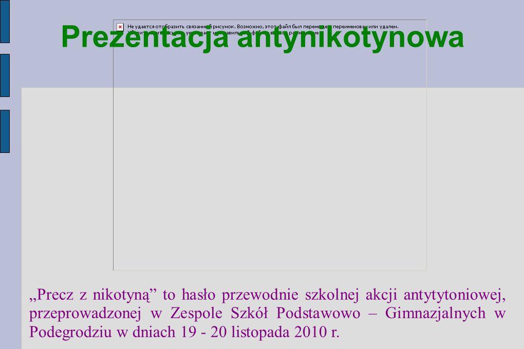 Precz z nikotyną to hasło przewodnie szkolnej akcji antytytoniowej, przeprowadzonej w Zespole Szkół Podstawowo – Gimnazjalnych w Podegrodziu w dniach 19 - 20 listopada 2010 r.