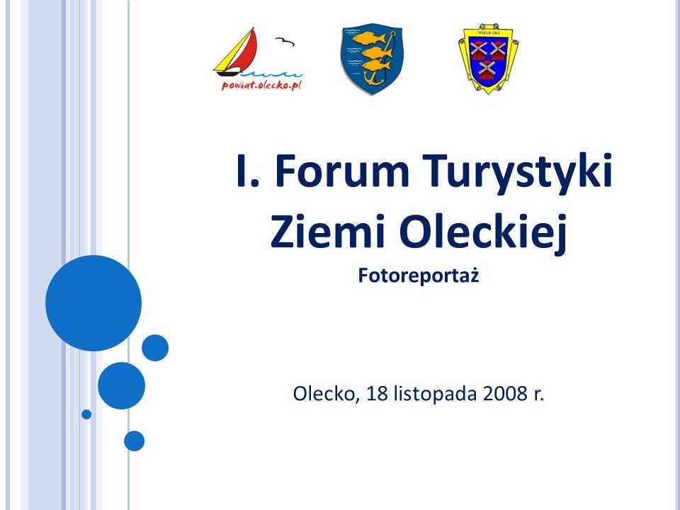 I. Forum Turystyki Ziemi Oleckiej Fotoreportaż Olecko, 18 listopada 2008 r.