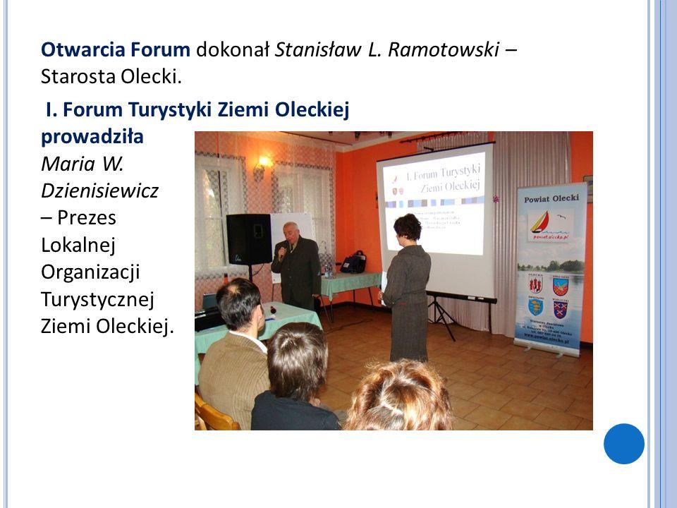 Otwarcia Forum dokonał Stanisław L. Ramotowski – Starosta Olecki. I. Forum Turystyki Ziemi Oleckiej prowadziła Maria W. Dzienisiewicz – Prezes Lokalne