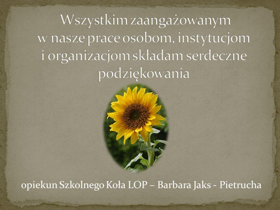 opiekun Szkolnego Koła LOP – Barbara Jaks - Pietrucha