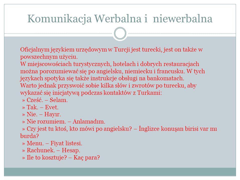 Komunikacja Werbalna i niewerbalna Oficjalnym językiem urzędowym w Turcji jest turecki, jest on także w powszechnym użyciu. W miejscowościach turystyc