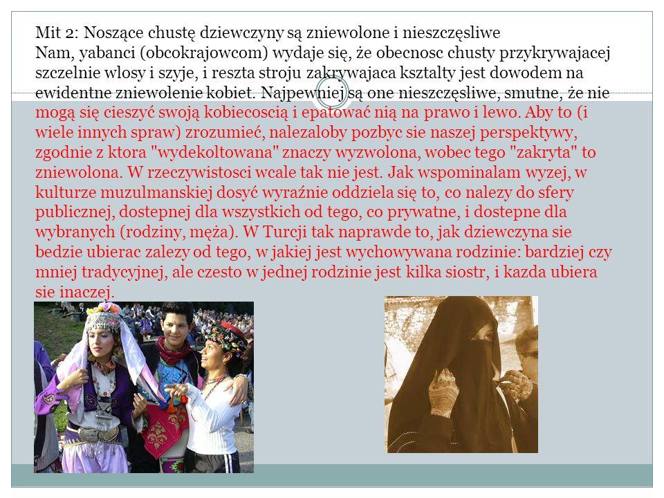 Mit 2: Noszące chustę dziewczyny są zniewolone i nieszczęsliwe Nam, yabanci (obcokrajowcom) wydaje się, że obecnosc chusty przykrywajacej szczelnie wl