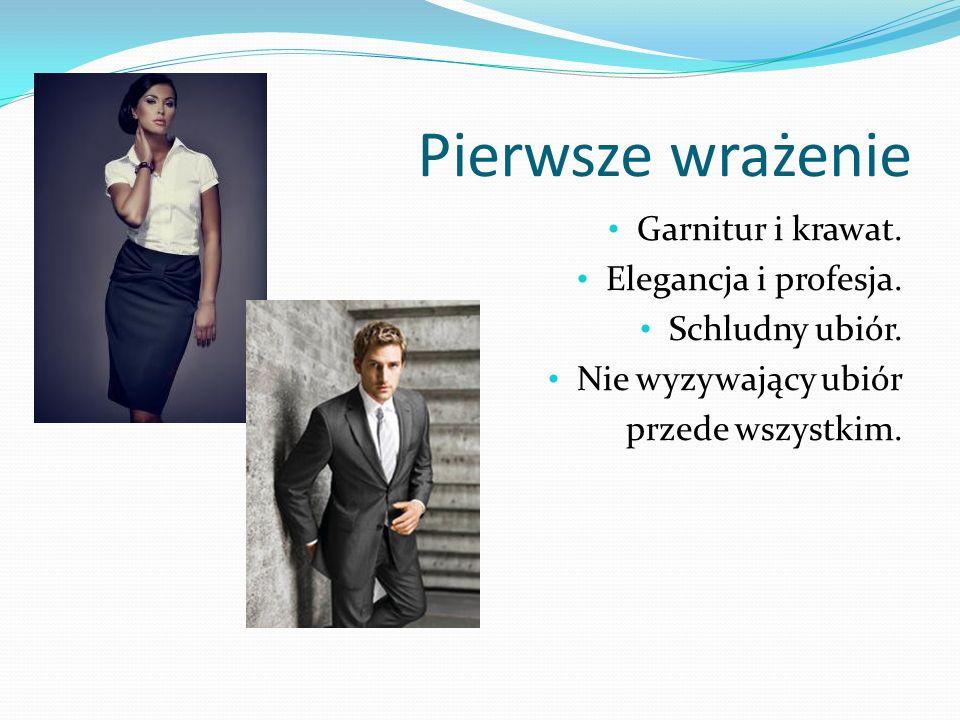 Pierwsze wrażenie Garnitur i krawat. Elegancja i profesja. Schludny ubiór. Nie wyzywający ubiór przede wszystkim.