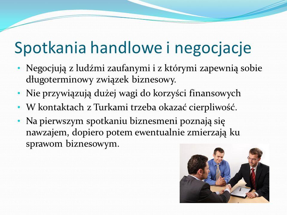 Spotkania handlowe i negocjacje Negocjują z ludźmi zaufanymi i z którymi zapewnią sobie długoterminowy związek biznesowy. Nie przywiązują dużej wagi d