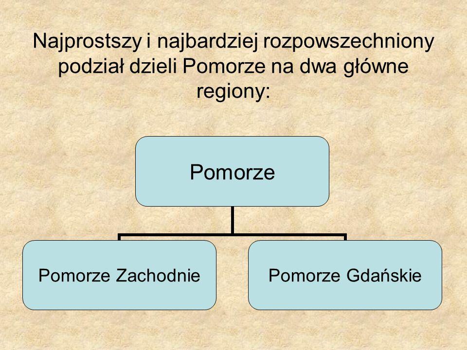 Najprostszy i najbardziej rozpowszechniony podział dzieli Pomorze na dwa główne regiony: Pomorze Pomorze Zachodnie Pomorze Gdańskie