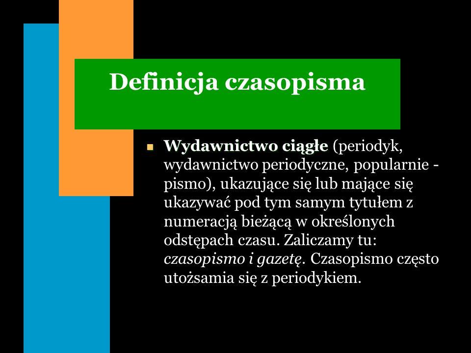 Definicja czasopisma n Wydawnictwo ciągłe n Wydawnictwo ciągłe (periodyk, wydawnictwo periodyczne, popularnie - pismo), ukazujące się lub mające się u