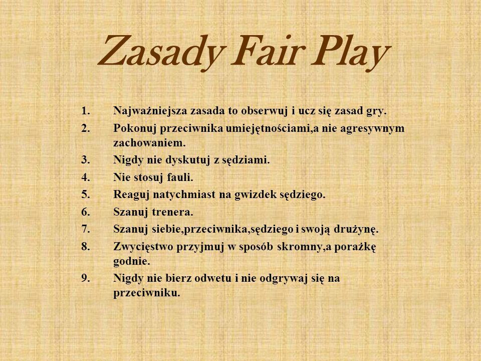 Zasady Fair Play 1.Najważniejsza zasada to obserwuj i ucz się zasad gry. 2.Pokonuj przeciwnika umiejętnościami,a nie agresywnym zachowaniem. 3.Nigdy n