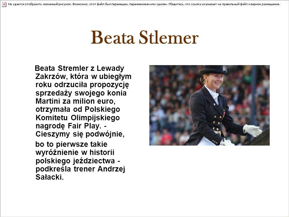 Beata Stlemer Beata Stremler z Lewady Zakrzów, która w ubiegłym roku odrzuciła propozycję sprzedaży swojego konia Martini za milion euro, otrzymała od