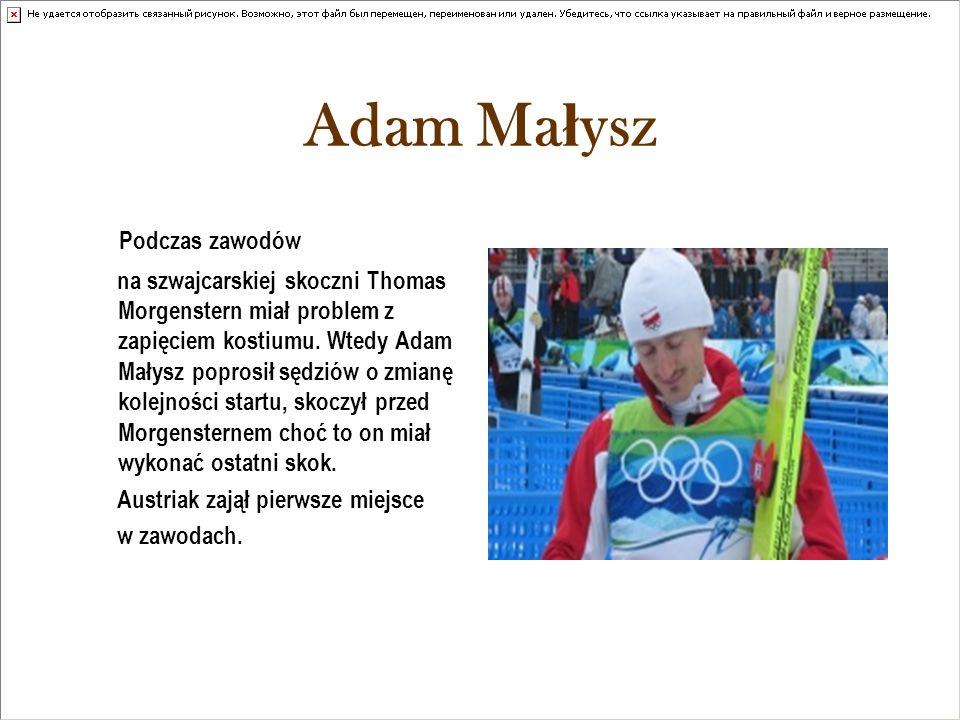 Adam Ma ł ysz Podczas zawodów na szwajcarskiej skoczni Thomas Morgenstern miał problem z zapięciem kostiumu. Wtedy Adam Małysz poprosił sędziów o zmia