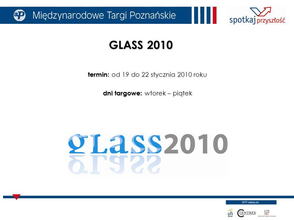 termin: od 19 do 22 stycznia 2010 roku dni targowe: wtorek – piątek GLASS 2010