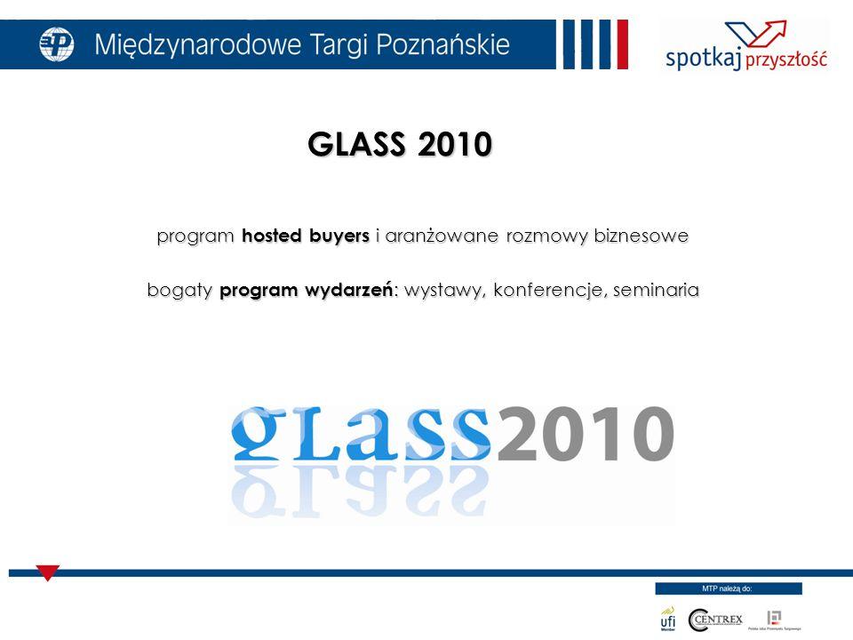 program hosted buyers i aranżowane rozmowy biznesowe bogaty program wydarzeń : wystawy, konferencje, seminaria GLASS 2010
