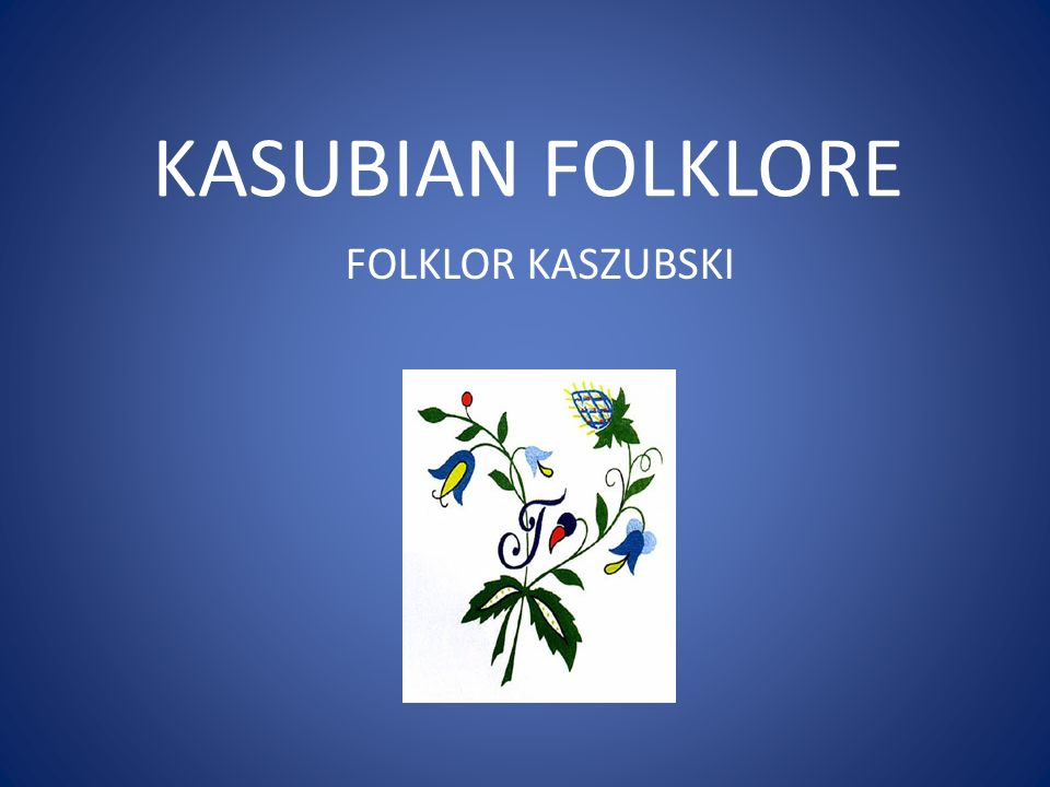 Kasubian folklore song Vocal music in the Kaszuby region did not play dominant role.