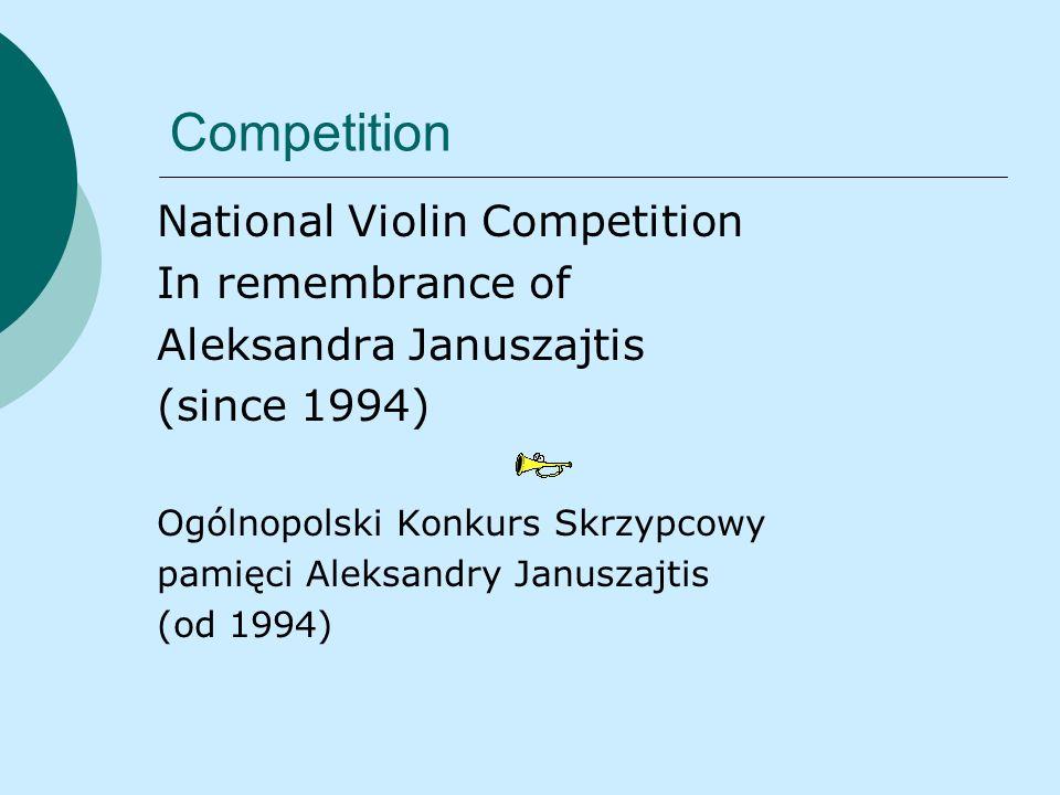 Competition National Violin Competition In remembrance of Aleksandra Januszajtis (since 1994) Ogólnopolski Konkurs Skrzypcowy pamięci Aleksandry Janus