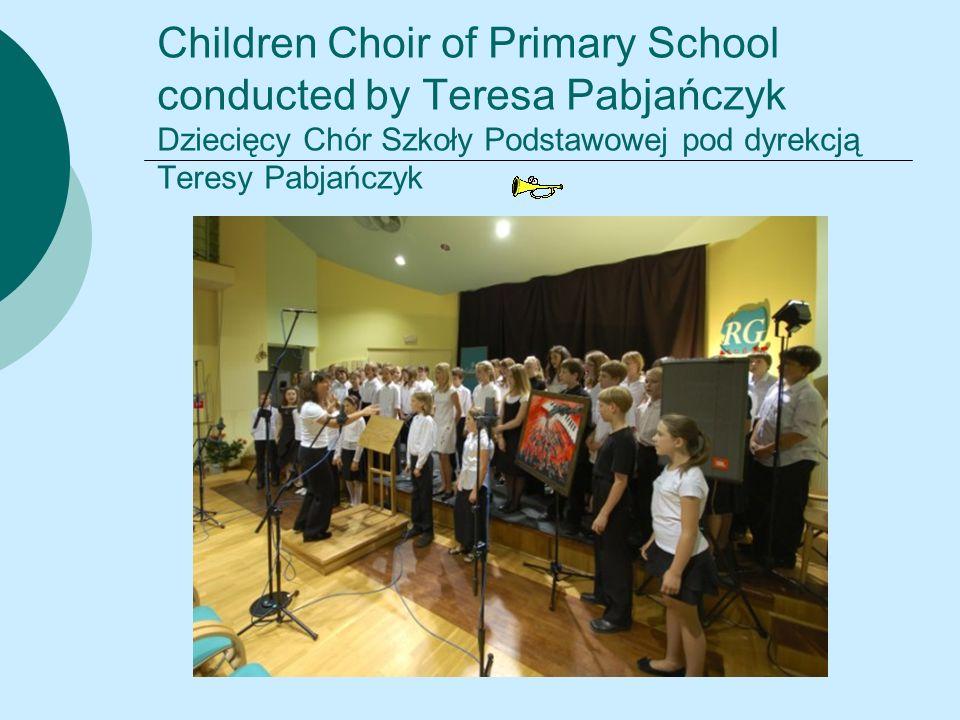 Children Choir of Primary School conducted by Teresa Pabjańczyk Dziecięcy Chór Szkoły Podstawowej pod dyrekcją Teresy Pabjańczyk