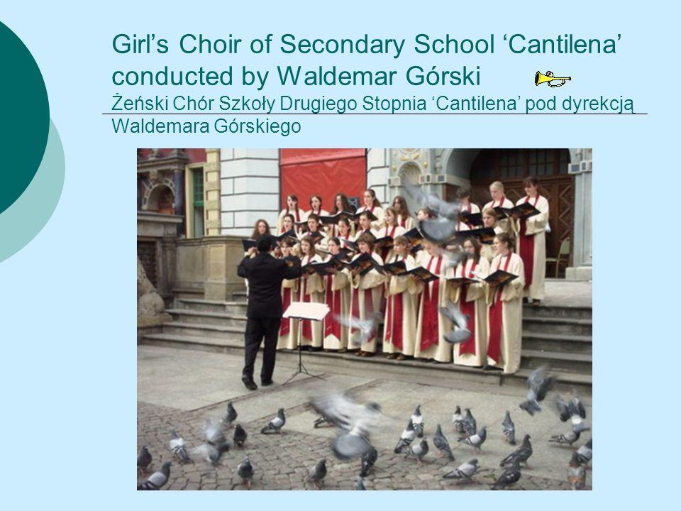 Girls Choir of Secondary School Cantilena conducted by Waldemar Górski Żeński Chór Szkoły Drugiego Stopnia Cantilena pod dyrekcją Waldemara Górskiego